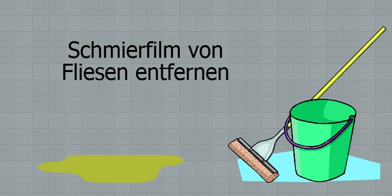 Schmierfilm Auf Fliesen Entfernen Schritte Zu Fettfreien Fliesen - Schlieren auf fliesen nach dem wischen