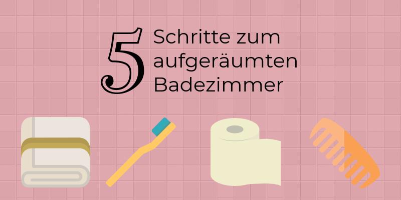 Bad aufräumen in 5 Schritten (schnell und unkompliziert!)