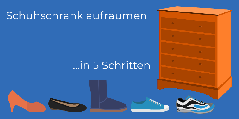 Schuhschrank Aufraumen Und Organisieren In Nur 5 Schritten